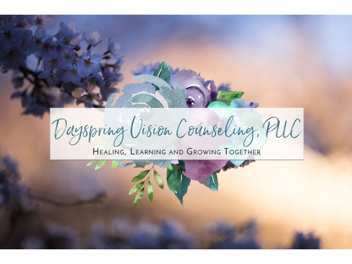 "Dayspring Vision Counseling, PLLC: ""Healing, Learning and Growing Together"""